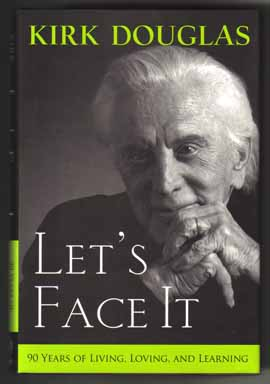 Let's Face It: 90 Years Of Living, Loving, And Learning - 1st Edition/1st Printing. Kirk Douglas