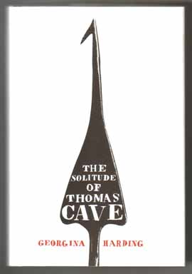 The Solitude Of Thomas Cave - 1st Edition/1st Printing. Georgina Harding