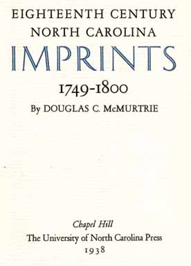 Eighteenth Century North Carolina Imprints, 1749-1800 - 1st Edition/1st Printing. Douglas C. McMurtrie.