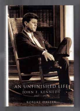 An Unfinished Life - 1st Edition/1st Printing. Robert Dallek