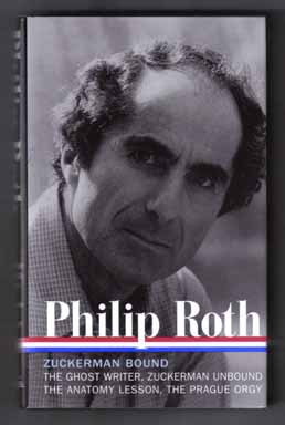 Zuckerman Bound [, The Ghost Writer, Zuckerman Unbound, The Anatomy Lesson, The Prague Orgy] - 1st Edition/1st Printing. Philip Roth, Ross Miller.