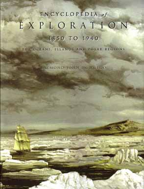 Encyclopedia Of Exploration 1850 To 1940 The Oceans, Islands And Polar Regions: A Comprehensive...