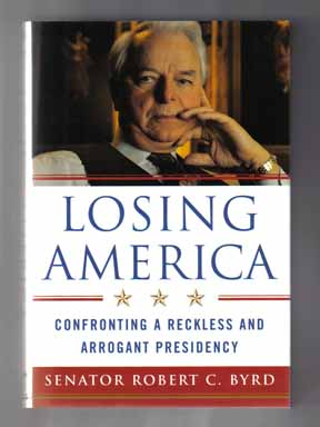 Losing America: Confronting a Reckless and Arrogant President - 1st Edition/1st Printing. Robert...