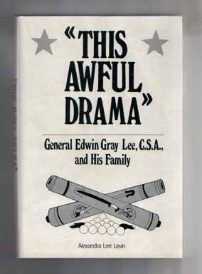 This Awful Drama: General Edwin Gray Lee, C. S. A. , and His Family - 1st Edition/1st Printing....