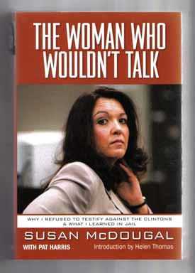 The Woman Who Wouldn't Talk: Why I Refused To Testify Against The Clintons & What I...