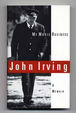 My Movie Business: a Memoir - 1st Edition/1st Printing. John Irving