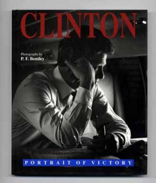 Clinton: Portrait of a Victory - 1st Edition/1st Printing. Bill Clinton