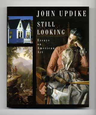 Still Looking: Essays on American Art - 1st Edition/1st Printing. John Updike