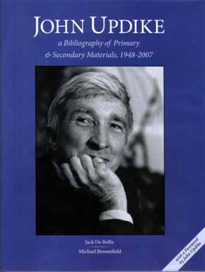 John Updike: A Bibliography Of Primary & Secondary Materials, 1948-2007 - 1st Edition/1st Printing. Jack De Bellis, Michael Broomfield.