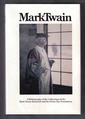 Mark Twain: A Bibliography Of The Collections Of The Mark Twain Memorial And The Stowe-Day Foundation - 1st Edition/1st Printing