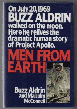 Men from Earth - 1st Edition/1st Printing. Buzz Aldrin, Malcolm McConnell