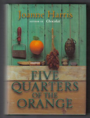 Five Quarters Of The Orange - 1st Edition/1st Printing. Joanne Harris
