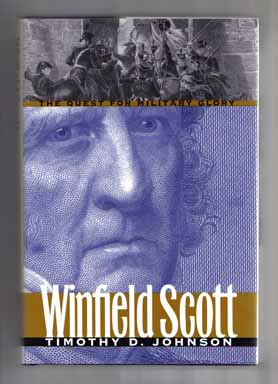 Winfield Scott: the Quest for Military Glory - 1st Edition/1st Printing