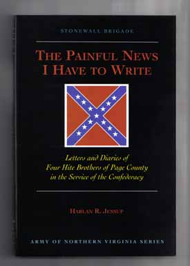 The Painful News I Have To Write: Letters And Diaries Of Four Hite Brothers Of Page County - 1st Edition/1st Printing