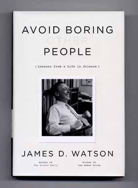 Avoid Boring People: Lessons from a Life in Science - 1st Edition/1st Printing. James D. Watson.