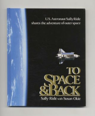 To Space & Back - 1st Edition/1st Printing. Sally Ride, Susan Okie