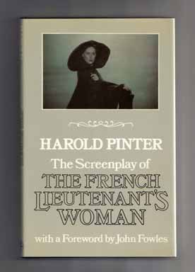 The Screenplay of the French Lieutenant's Woman [With a Foreword by John Fowles] - 1st Edition/1st Printing. Harold Pinter, John Fowles.
