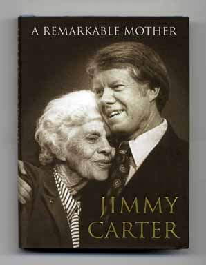 A Remarkable Mother - 1st Edition/1st Printing. Jimmy Carter