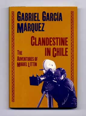 Clandestine In Chile; The Adventures Of Miguel Littín - 1st US Edition/1st Printing. Gabriel...