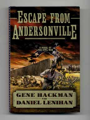 Escape from Andersonville: A Novel of the Civil War - 1st Edition/1st Printing. Gene Hackman,...