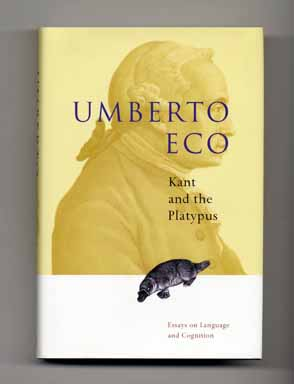 Kant And The Platypus: Essays On Language And Cognition - 1st US Edition/1st Printing. Umberto Eco