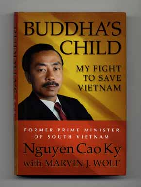 Buddha's Child: My Fight to Save Vietnam - 1st Edition/1st Printing. Nguyen Cao Ky, with Marvin...