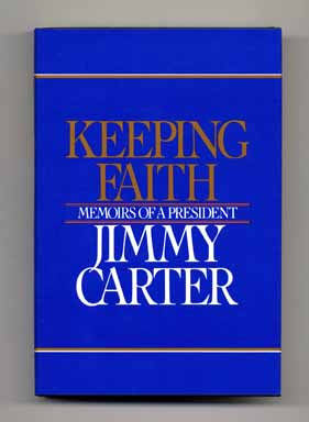 Keeping Faith: Memoirs of a President - 1st Edition/1st Printing. Jimmy Carter