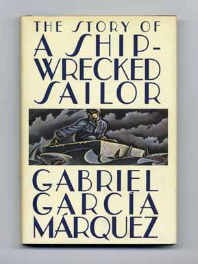 The Story Of A Shipwrecked Sailor - 1st US Edition. Gabriel García Márquez