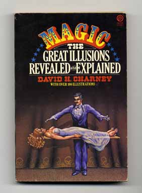 Magic: The Great Illusions Revealed and Explained. David H. Charney