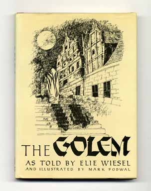 The Golem: the Story of a Legend As Told by Elie Wiesel - 1st Edition/1st Printing. Elie Wiesel.