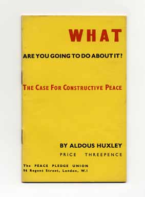 What Are You Going To Do About It? The Cast For Constructive Peace. Aldous Huxley