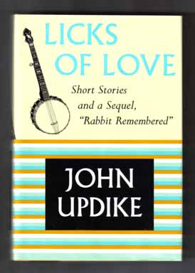 "Licks Of Love: Short Stories and a Sequel, ""Rabbit Remembered"" - 1st Edition/1st Printing. John Updike."