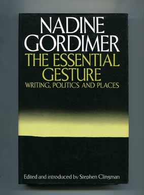 The Essential Gesture: Writing, Politics and Places - 1st Edition/1st Printing. Nadine Gordimer