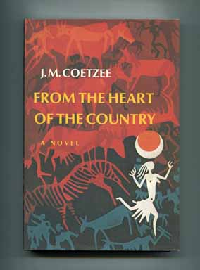 From the Heart of the Country - 1st US Edition/1st Printing. J. M. Coetzee