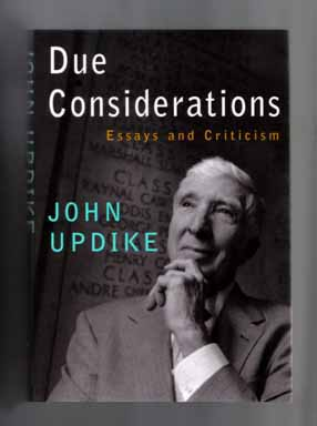 Due Considerations: Essays and Criticisms - 1st Edition/1st Printing. John Updike