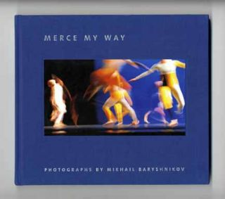 Merce My Way - 1st Edition/1st Printing. Mikhail Baryshnikov