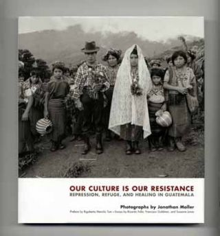 Our Culture is Our Resistance: Repression, Refuge, and Healing in Guatemala - 1st Edition/1st...