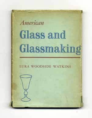 American Glass and Glassmaking (With Fifty-Five Reproductions in Color and Monochrome & Three...