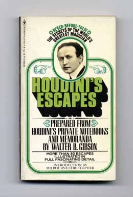 Houdini's Escapes: Prepared From Houdini's Private Notebooks And Memoranda, With The Assistance Of Beatrice Houdini, Widow Of Houdini