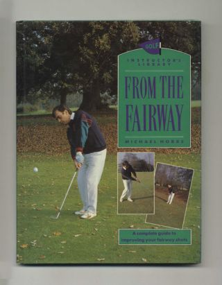 From the Fairway: A Complete Guide to Improving Your Fairway Shots - 1st Edition/1st Printing
