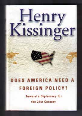 Does America Need A Foreign Policy? - 1st Edition/1st Printing. Henry Kissinger