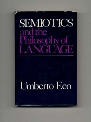 Semiotics And The Philosophy Of Language - 1st US Edition/1st Printing. Umberto Eco