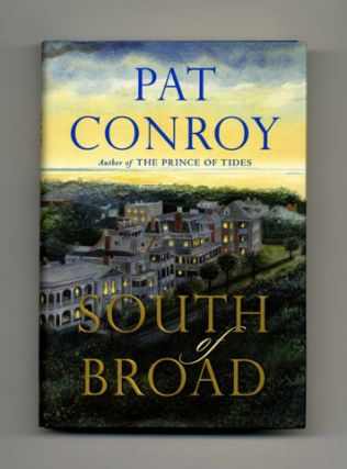 South Of Broad - 1st Edition/1st Printing. Pat Conroy