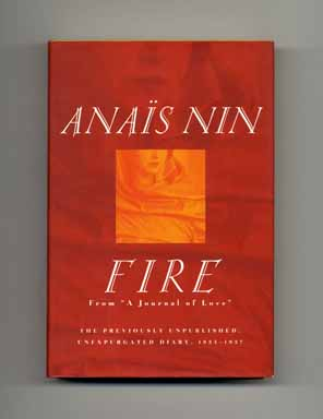 "Fire: From ""A Journal Of Love"": The Unexpurgated Diary Of Anais Nin 1934-1937 - 1st Edition/1st Printing"