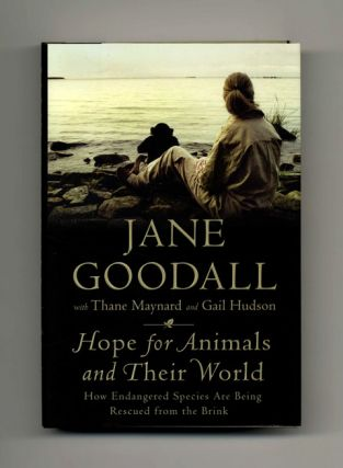 Hope For Animals And Their World - 1st Edition/1st Printing. Jane Goodall, Thane Maynard, Gail Hudson.