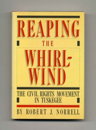 Reaping The Whirlwind - 1st Edition/1st Printing. Robert J. Norrell