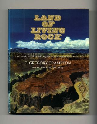 Land Of Living Rock - 1st Edition/1st Printing. C. Gregory Crampton
