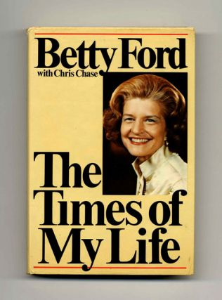 The Times Of My Life - 1st Edition/1st Printing. Betty Ford, Chris Chase