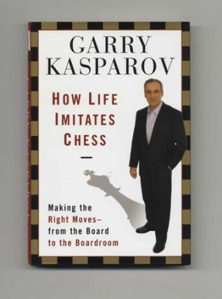 How Life Imitates Chess - 1st Edition/1st Printing. Garry Kasparov