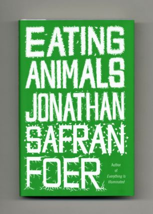 Eating Animals - 1st Edition/1st Printing. Jonathan Safran Foer